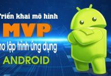 MVP: Kiến trúc tốt nhất cho ứng dụng Android