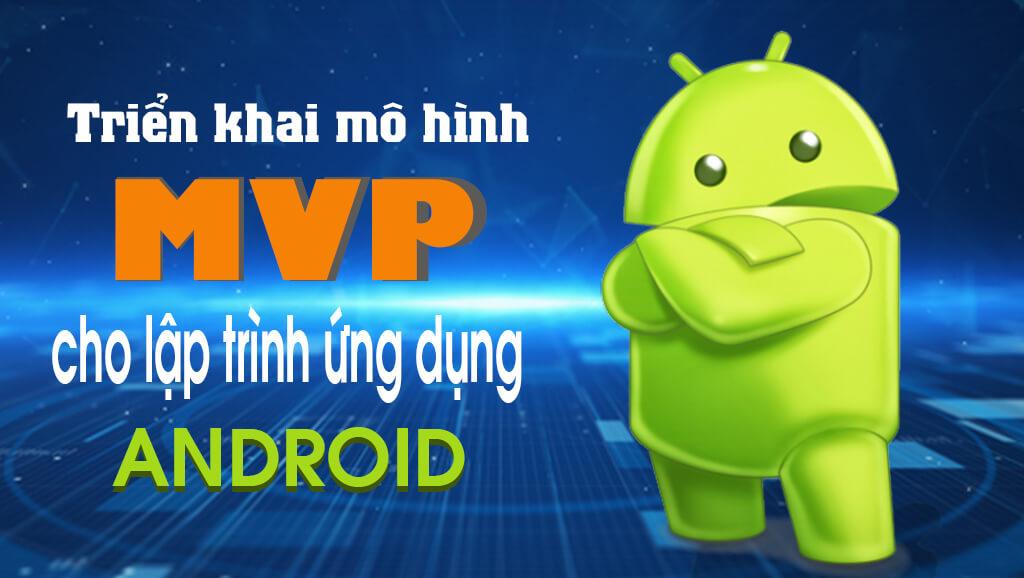 Triển khai mô hình MVP cho lập trình ứng dụng Android