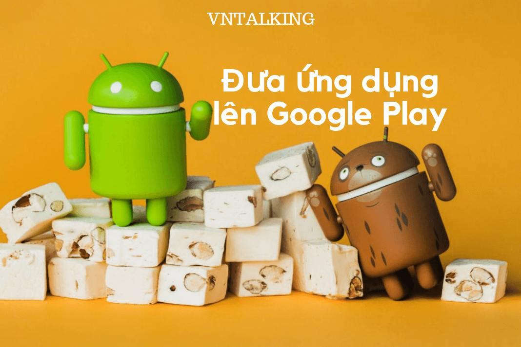 dieu-can-lam-truoc-khi-dua-ung-dung-len-google-play