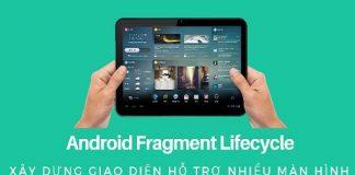 Android Fragment Lifecycle - Những điều chưa kể