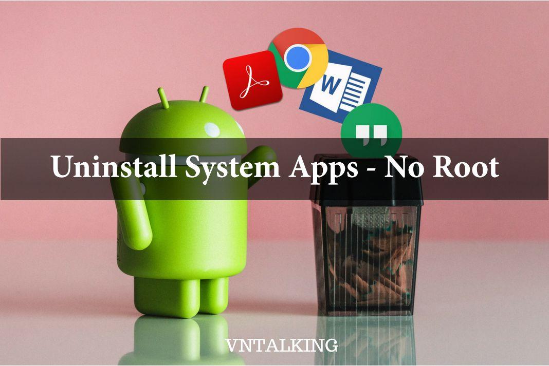 Cách xóa ứng dụng mặc định trên Android không cần root
