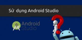 Huong dan su dung Android Studio co ban