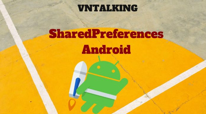Cách sử dụng SharePreference trong Android