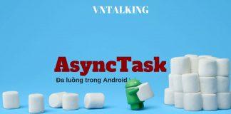 AsyncTask trong Android - công cụ xử lý đa luồng hữu hiệu