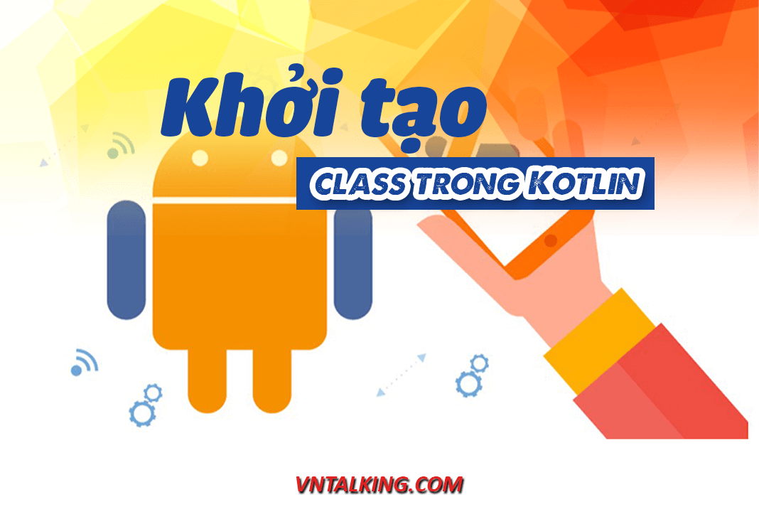 Khởi tạo class trong Kotlin