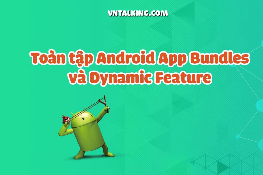 Tất tần tật về Android App Bundles và Dynamic Feature