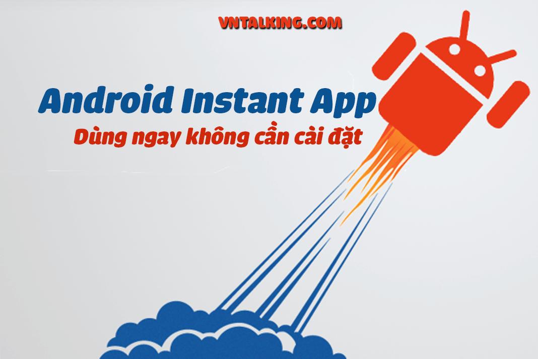 Android Instant App là gì? Cơ chế hoạt động như thế nào?