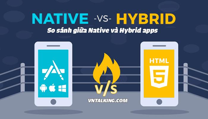 So sánh giữa Hybrid và Native App
