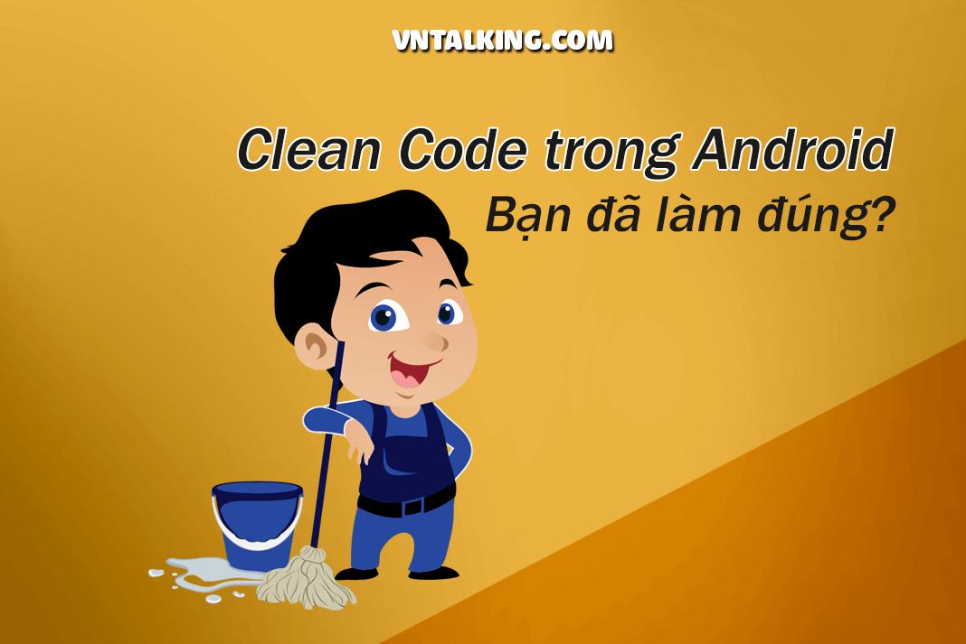 Clean Code Android: Bạn đã thật sự hiểu đúng chưa?
