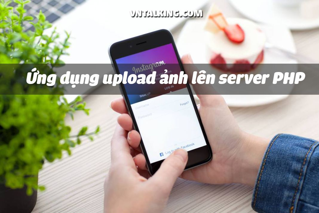 Tạo ứng dụng upload ảnh lên server PHP