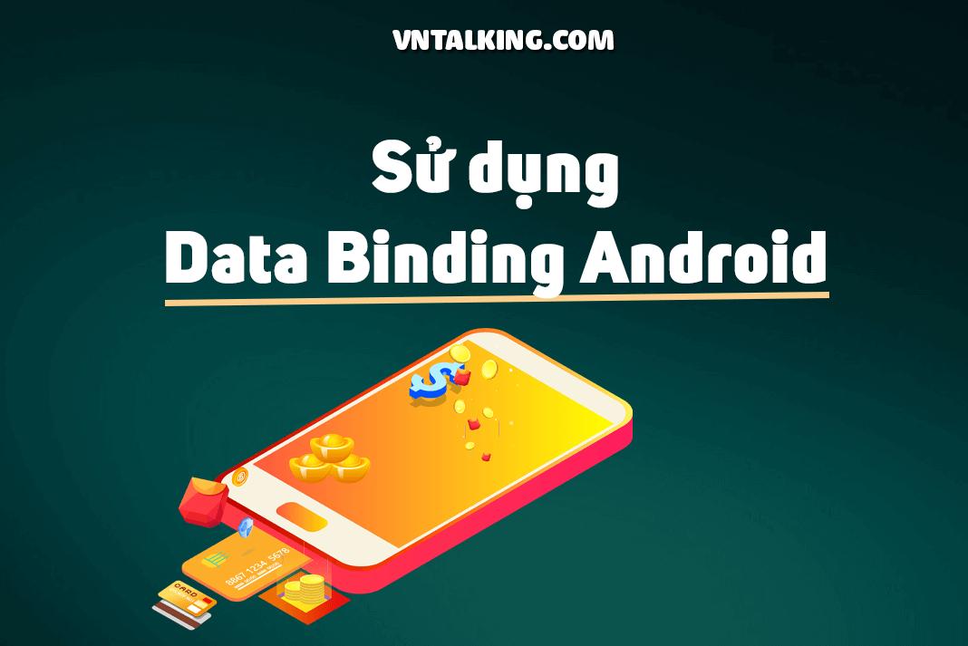 Tìm hiểu Data Binding trong Android