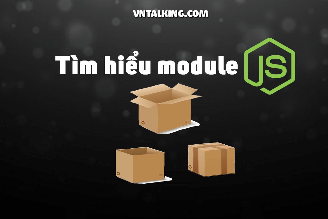Node.js Module là gì? Cách tạo và sử dụng module trong nodejs
