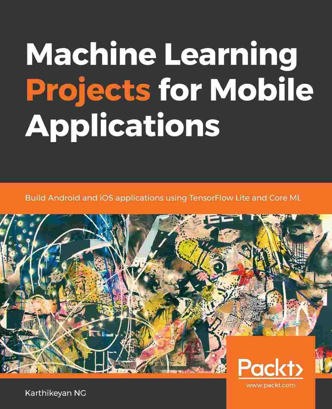 Machine Learning Projects for Mobile Applications: Build Android and iOS applications