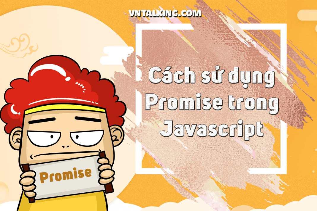 Tìm hiểu cách sử dụng promise trong Javascript