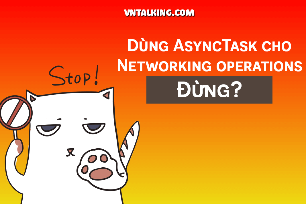 Không nên sử dụng AsyncTask khi nào