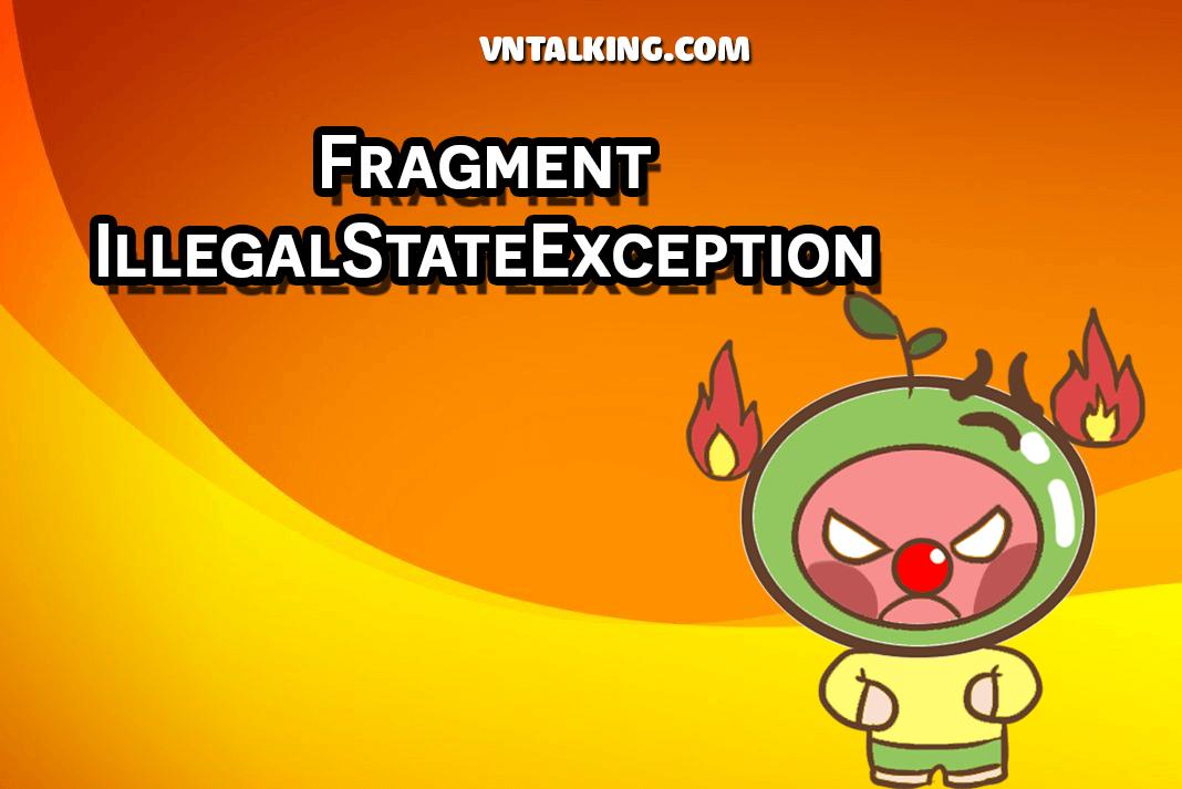 Giải pháp tốt nhất để xử lý lỗi Fragment IllegalStateException