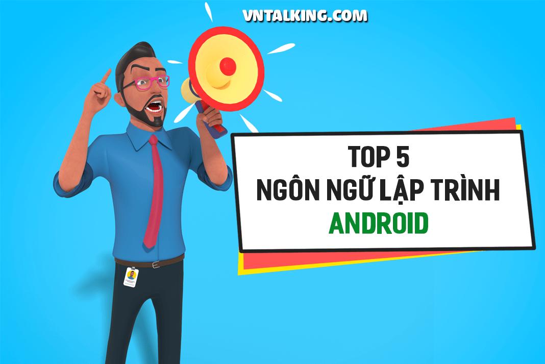 Top 5 ngôn ngữ lập trình ứng dụng Android